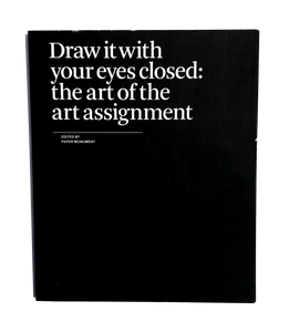 Draw It with Your Eyes Closed: The Art of the Art Assignment by Paper Monument and N+1