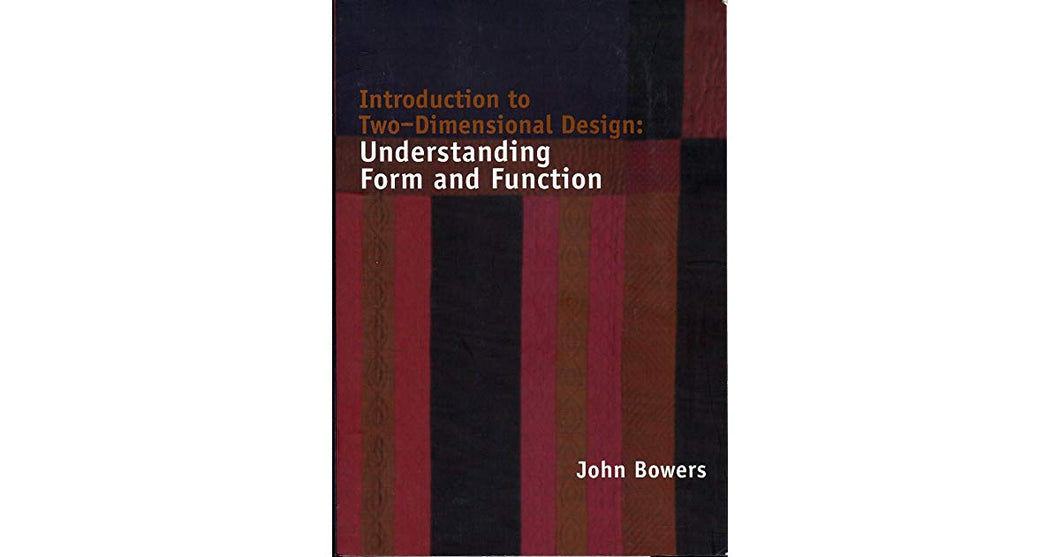 Introduction to Two-Dimensional Design: Understanding Form and Function by John Bowers