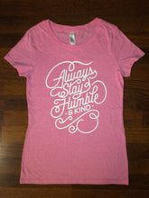 Load image into Gallery viewer, Always Stay Humble and Kind Women's Shirt - Neon Pink