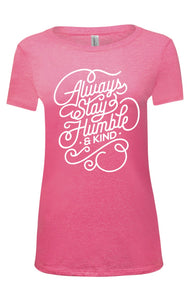 3 - BOYS AND GIRLS CLUB SPECIAL FUNDRAISER: Always Stay Humble and Kind Women's Shirt - Neon Pink