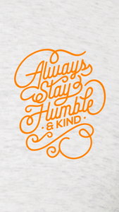Always Stay Humble and Kind Unisex Shirt - Ash Grey