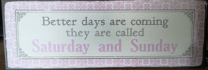 "Blechschild ca. 30cm x 10 cm "" Better Days are coming, they are called Saturday and Sunday"""" - British Moments"