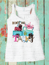 Don't Be Tacky Tank or Tee