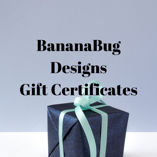 BananaBug Designs Gift Certificate