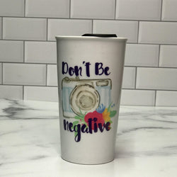 Don't Be Negative Ceramic Tumbler