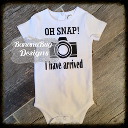oh Snap, I have Arrived infant bodysuit