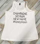 Champagne, No Rain, New Name, #honeymoon tank
