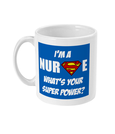 I'm A Nurse... What's Your Super Power 11oz Mug