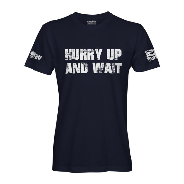 Hurry Up And Wait T-Shirt
