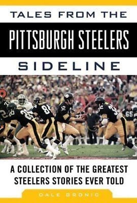 Tales from the Pittsburgh Steelers Sideline: Collection of the Greatest Stories