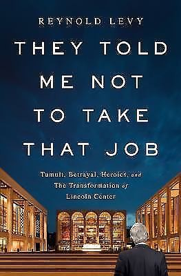 They Told Me Not to Take that Job: Tumult, Betrayal, Transforming Lincoln Center
