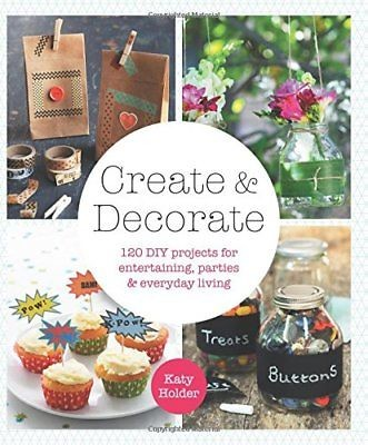 Create & Decorate: 120 DIY Projects for Entertaining, Parties, Everyday Living