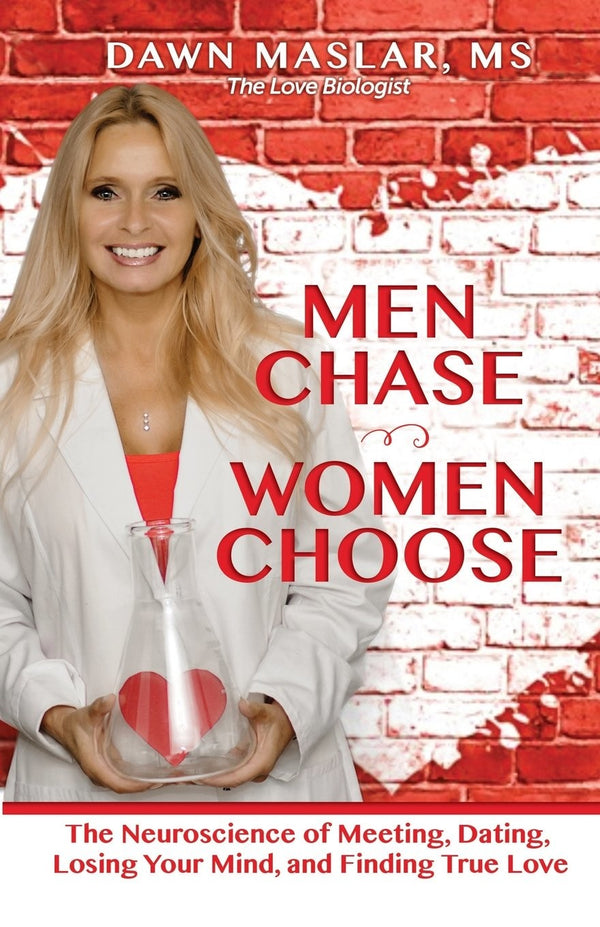 Men Chase, Women Choose: Neuroscience of Dating, Losing Mind, Finding True Love