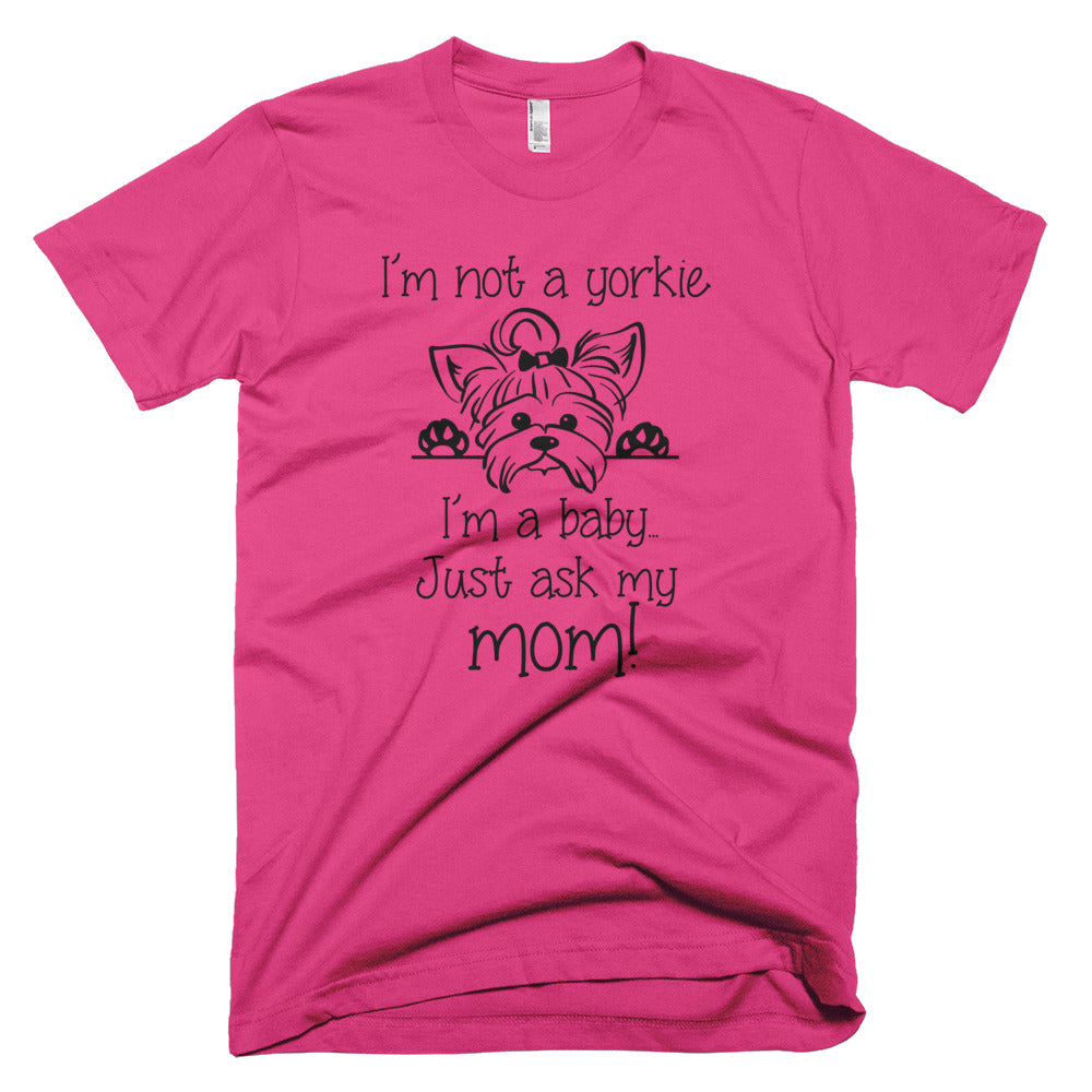 I'm not a Yorkie I'm a Baby Shirt for Yorkie Lovers