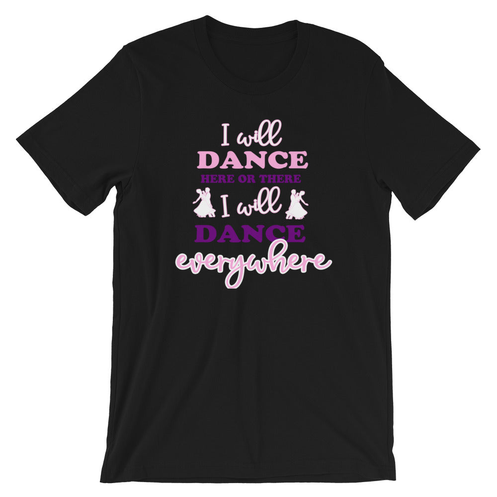 I will Dance Everywhere Pink-Purple Dance Shirt, T-Shirt, Casual Tops, Plus Shirt, Unisex T-Shirt