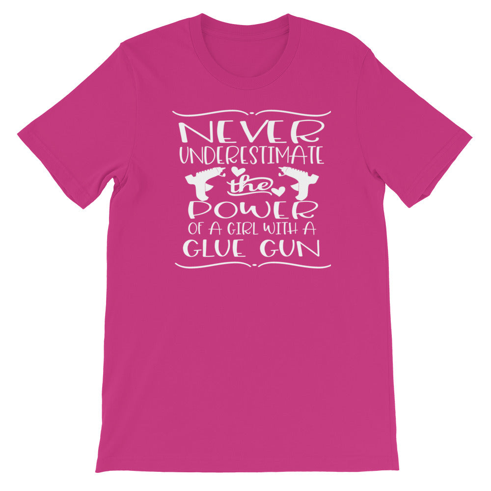 Never Underestimate the Power of a Girl with a Glue Gun Shirt Pink w/White Print