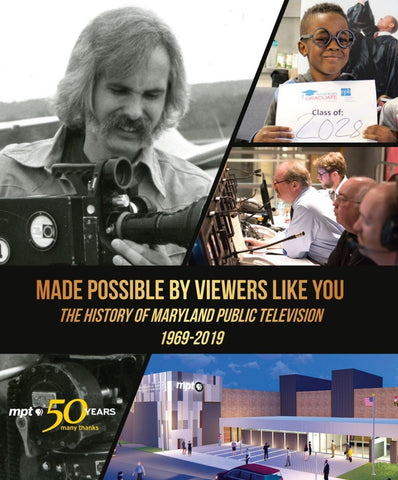 Made Possible By Viewers Like You: The History of Maryland Public Television, 1969-2019
