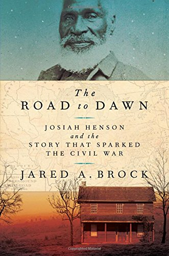 The Road to Dawn: Josiah Henson and the Story that Sparked the Civil War - Hardcover