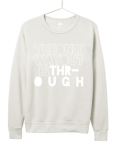 The only way out is through Crewneck