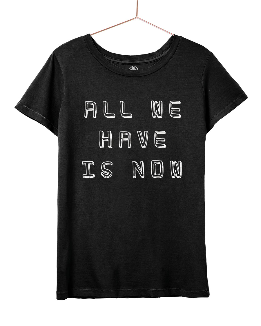 All we have is now Tee