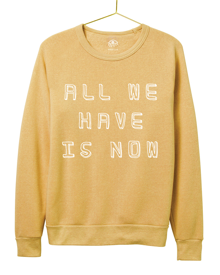 All We Have is Now Crewneck