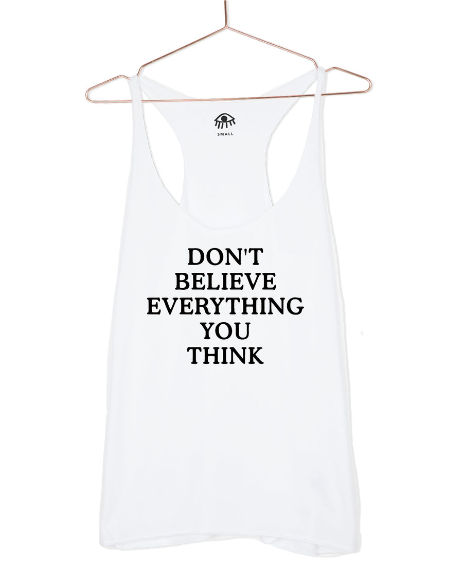 Don't believe everything you think Tank Top