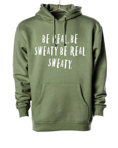 Be real be sweaty be real sweaty Hooded Sweater