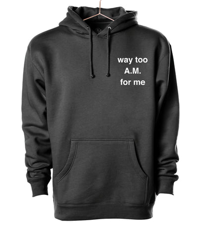 Way too A.M. for me Hooded Sweater