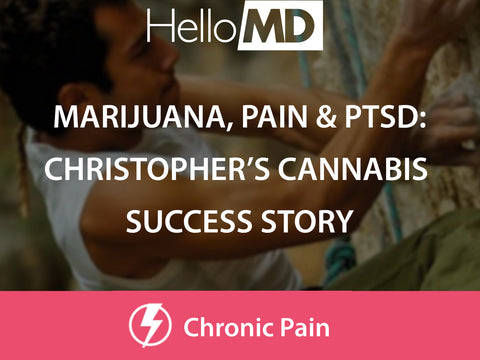 Marijuana, Pain & PTSD: Christopher's Success Story