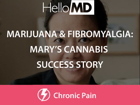Marijuana & Fibromyalgia: Mary's Success Story