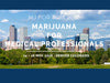 MJ for MDs: Marijuana for Medical Professionals