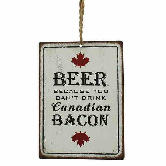 sign that says beer because you cant drink canadian bacon