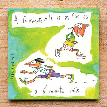 A 12 minute mile is as far as a 6 minute mile