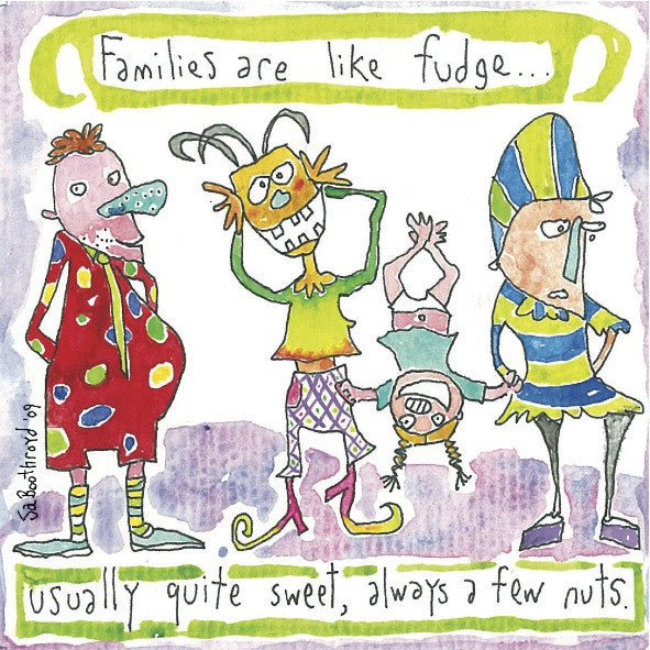 Greeting Card - Families are like Fudge... Usually Quite Sweet, Always a few Nuts