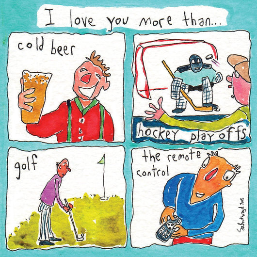 I love you more than... (cold beer.)