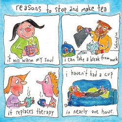 Reasons to stop and make tea