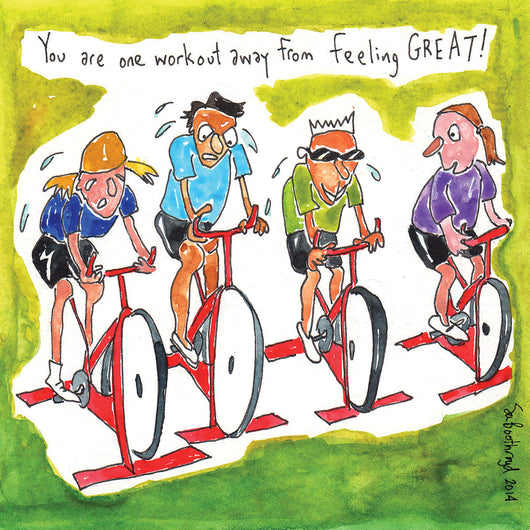 You are one workout away from feeling great! (bike)