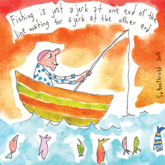 Greeting Card - Fishing is just a jerk at one end of the line waiting for a jerk at the other end