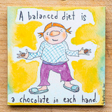 A balanced diet is a chocolate in each hand (English & Français)