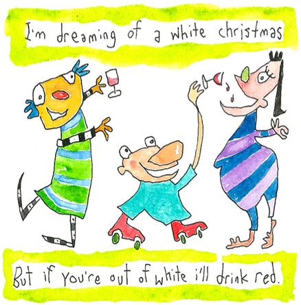 NEW! I'm dreaming of a white christmas but if you're out of white I'll drink red
