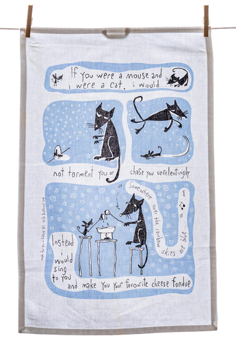 Tea Towel - If you were a mouse and I were a cat...