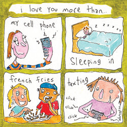I love you more than my cell phone...