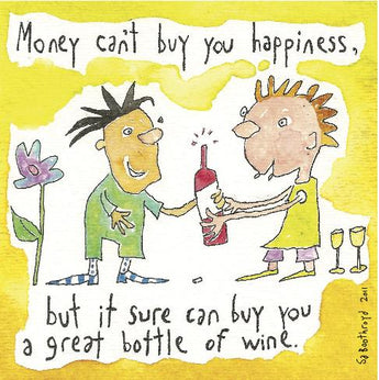 Money can't buy you happiness but it sure can buy you a great bottle of wine.