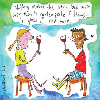Nothing makes the future look more rosy than to contemplate it through a glass of red wine.
