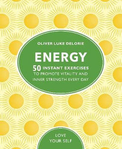 Energy - 50 Instant Exercises To Promote Vitality And Inner Strength Every Day