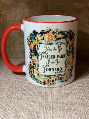 You are the trailer park I am the tornado coffee cup