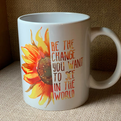 Be the change you want to see in the world coffee cup