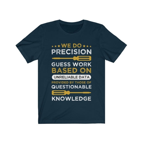 We do Precision Guess Work Based On Unreliable Data Tee