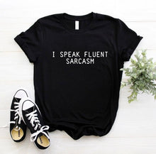 Load image into Gallery viewer, I SPEAK FLUENT SARCASM Letters Women T shirt Cotton Casual