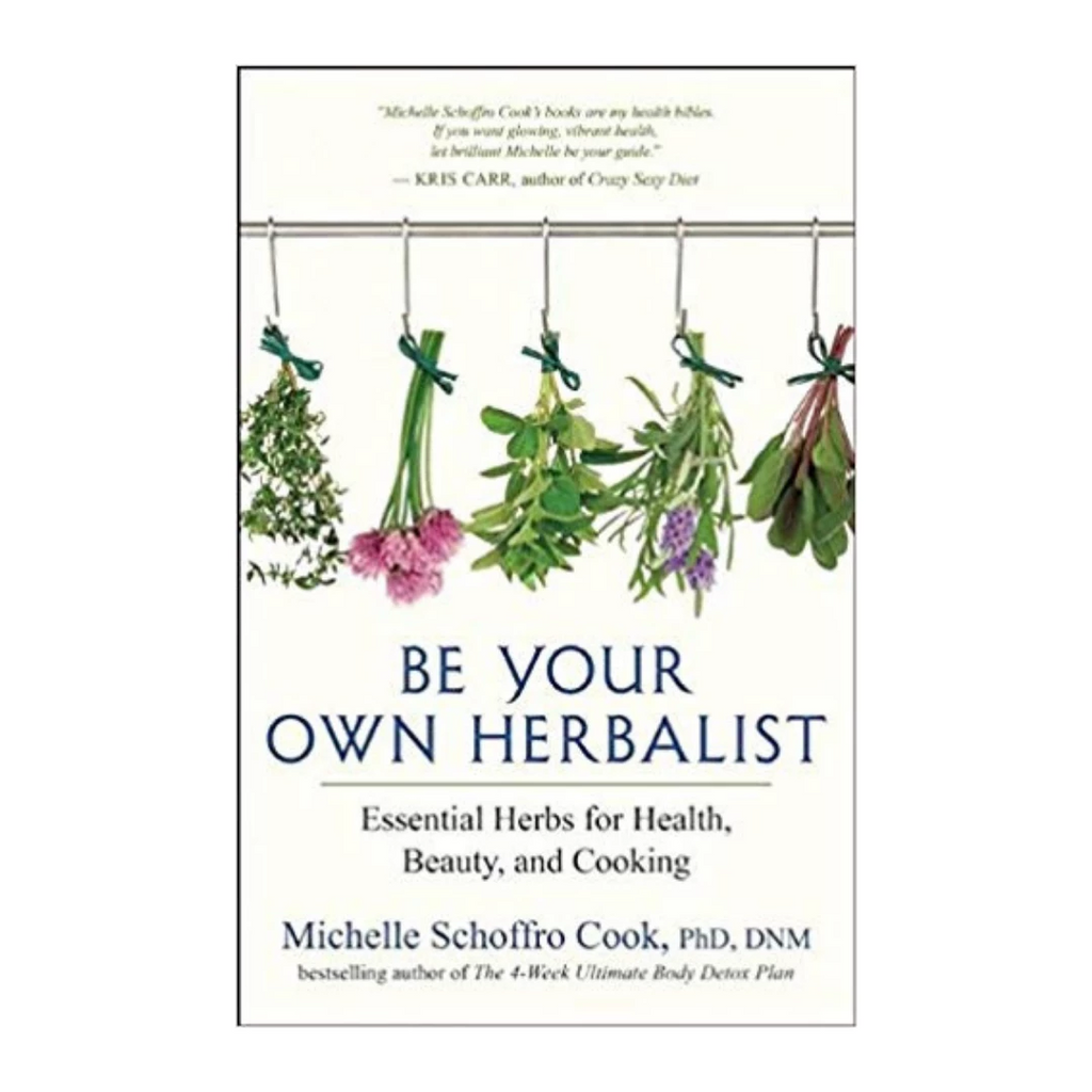 'Be Your Own Herbalist' Book by Michelle Schroffro Cook (PhD, DNM)